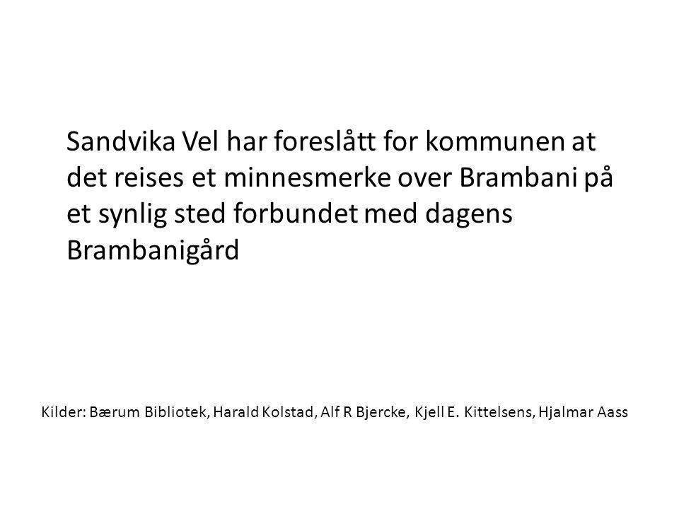 Sandvika Vel har foreslått for kommunen at det reises et minnesmerke over Brambani på et synlig sted forbundet med dagens Brambanigård Kilder: Bærum B