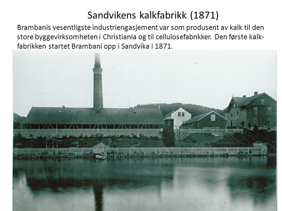 Sandvikens kalkfabrikk (1871) Brambanis vesentligste industriengasjement var som produsent av kalk til den store byggevirksomheten i Christiania og ti