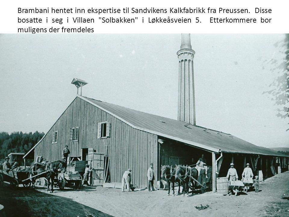 Brambani hentet inn ekspertise til Sandvikens Kalkfabrikk fra Preussen. Disse bosatte i seg i Villaen