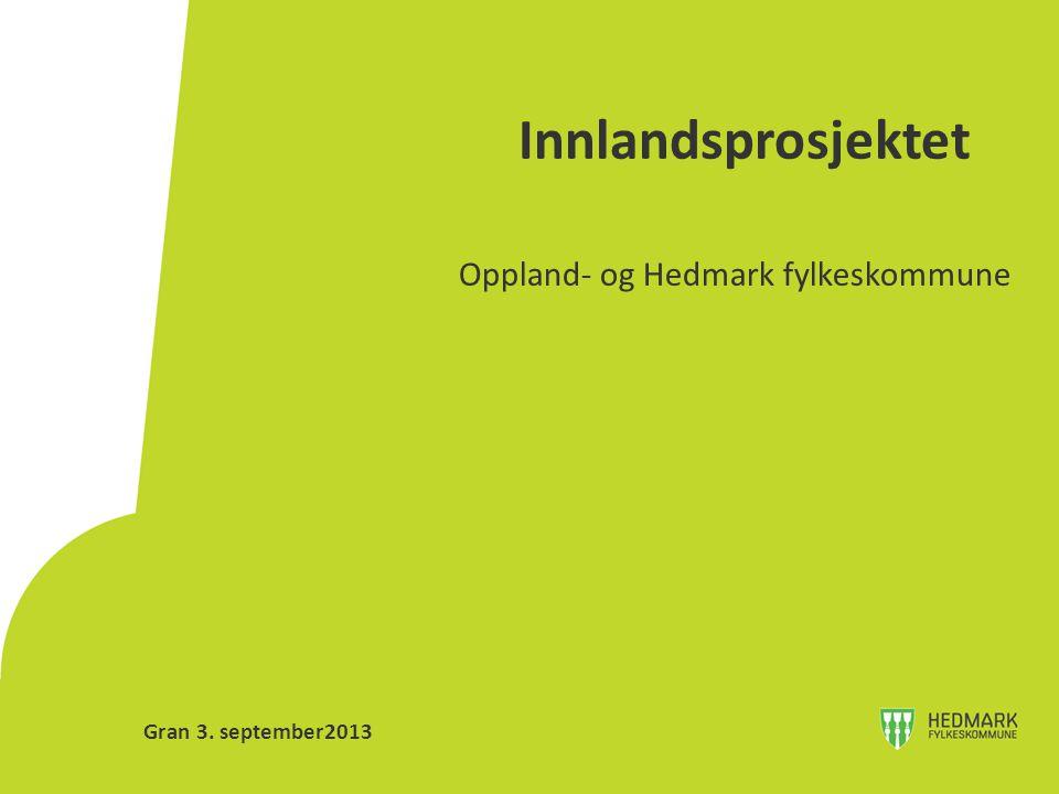 Innlandsprosjektet Oppland- og Hedmark fylkeskommune Gran 3. september2013
