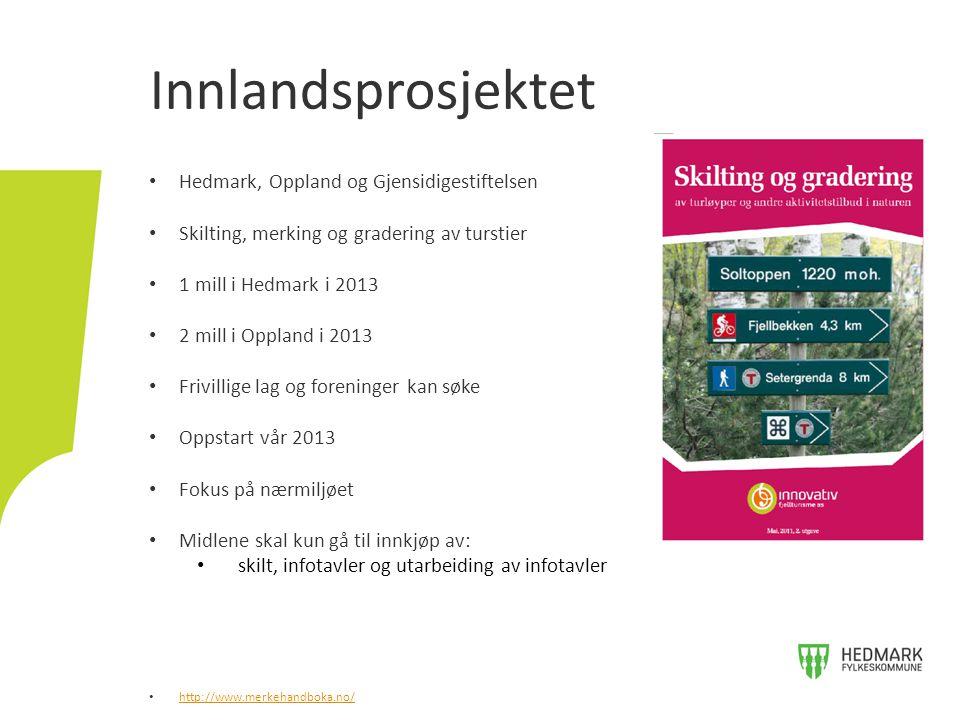 • Hedmark, Oppland og Gjensidigestiftelsen • Skilting, merking og gradering av turstier • 1 mill i Hedmark i 2013 • 2 mill i Oppland i 2013 • Frivilli