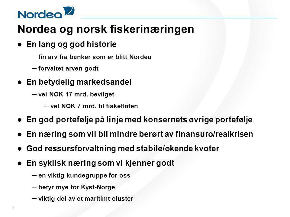 7 Nordea og norsk fiskerinæringen  En lang og god historie – fin arv fra banker som er blitt Nordea – forvaltet arven godt  En betydelig markedsandel – vel NOK 17 mrd.