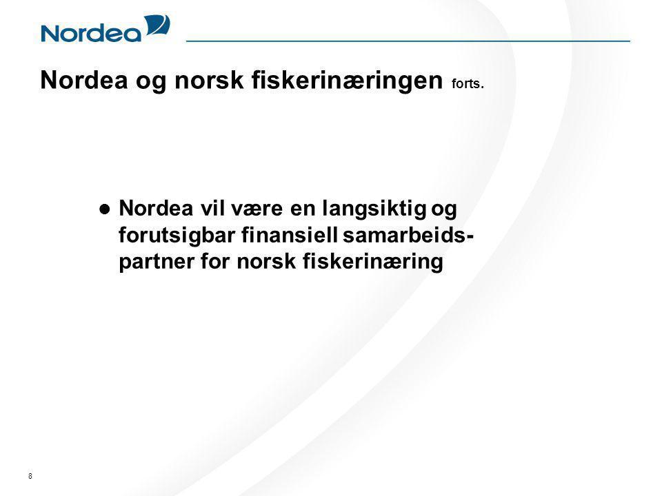 8 Nordea og norsk fiskerinæringen forts.  Nordea vil være en langsiktig og forutsigbar finansiell samarbeids- partner for norsk fiskerinæring