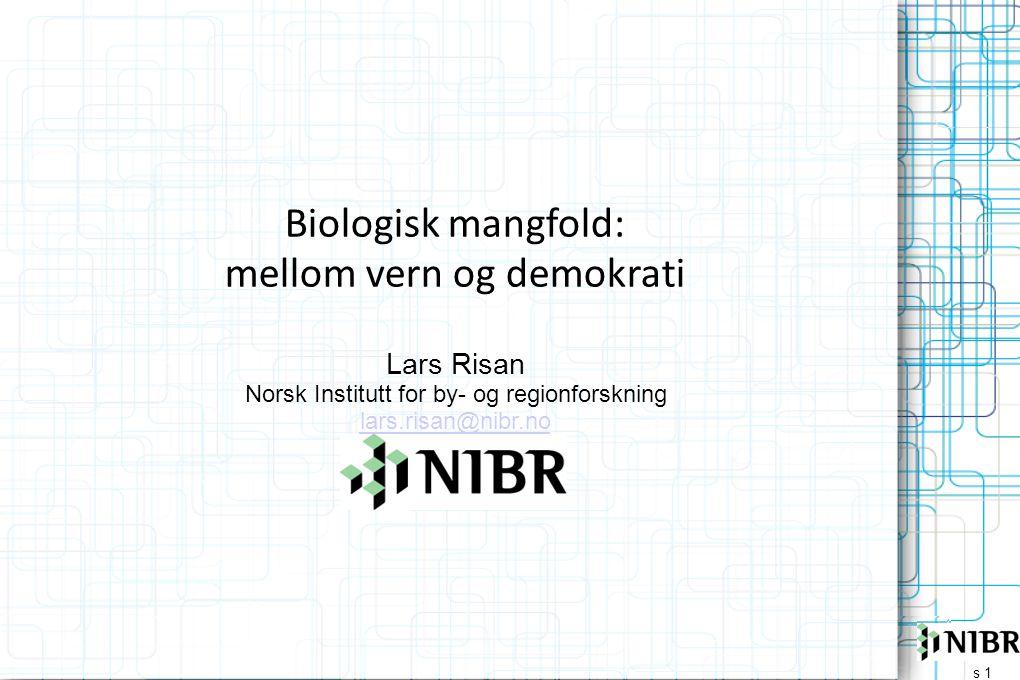 s 1 Biologisk mangfold: mellom vern og demokrati Lars Risan Norsk Institutt for by- og regionforskning lars.risan@nibr.no