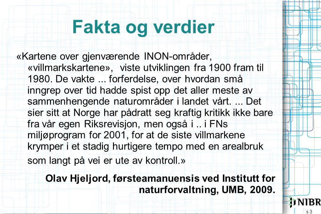 s 3 Fakta og verdier «Kartene over gjenværende INON-områder, «villmarkskartene», viste utviklingen fra 1900 fram til 1980.