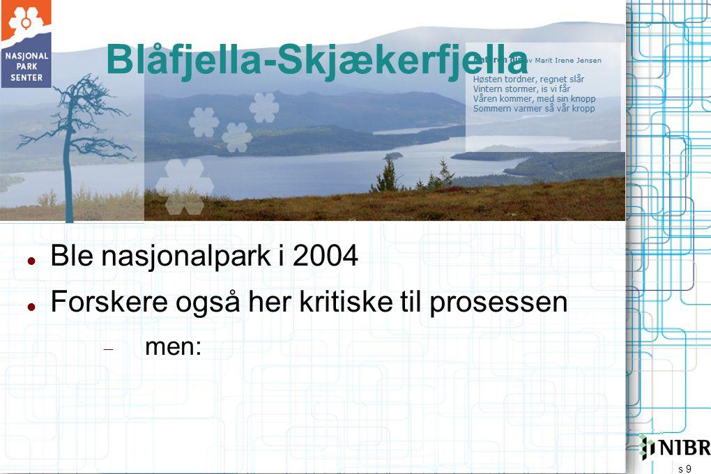 s 9 Blåfjella-Skjækerfjella  Ble nasjonalpark i 2004  Forskere også her kritiske til prosessen  men: