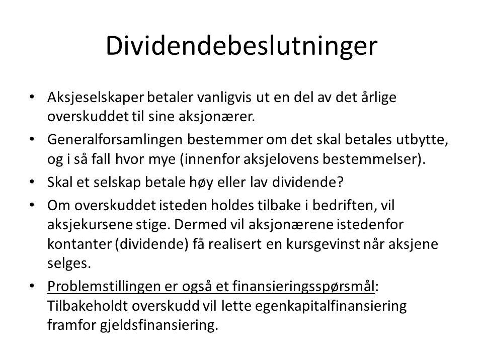 Dividendebeslutninger • Aksjeselskaper betaler vanligvis ut en del av det årlige overskuddet til sine aksjonærer. • Generalforsamlingen bestemmer om d