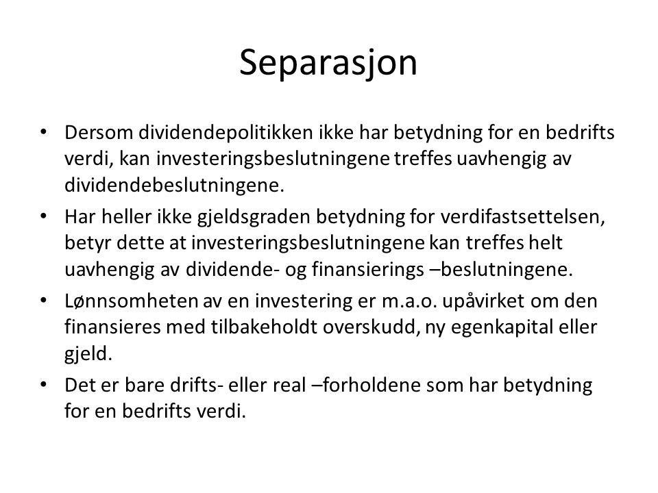 Separasjon • Dersom dividendepolitikken ikke har betydning for en bedrifts verdi, kan investeringsbeslutningene treffes uavhengig av dividendebeslutningene.