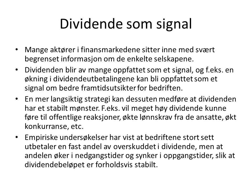 Dividende som signal • Mange aktører i finansmarkedene sitter inne med svært begrenset informasjon om de enkelte selskapene. • Dividenden blir av mang