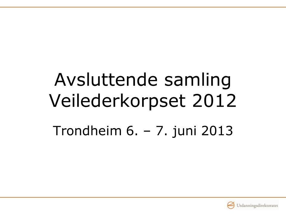 Avsluttende samling Veilederkorpset 2012 Trondheim 6. – 7. juni 2013