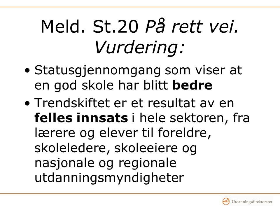 Meld. St.20 På rett vei. Vurdering: •Statusgjennomgang som viser at en god skole har blitt bedre •Trendskiftet er et resultat av en felles innsats i h