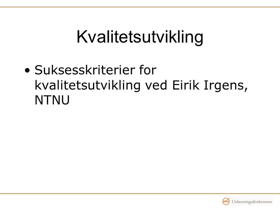 Kvalitetsutvikling •Suksesskriterier for kvalitetsutvikling ved Eirik Irgens, NTNU