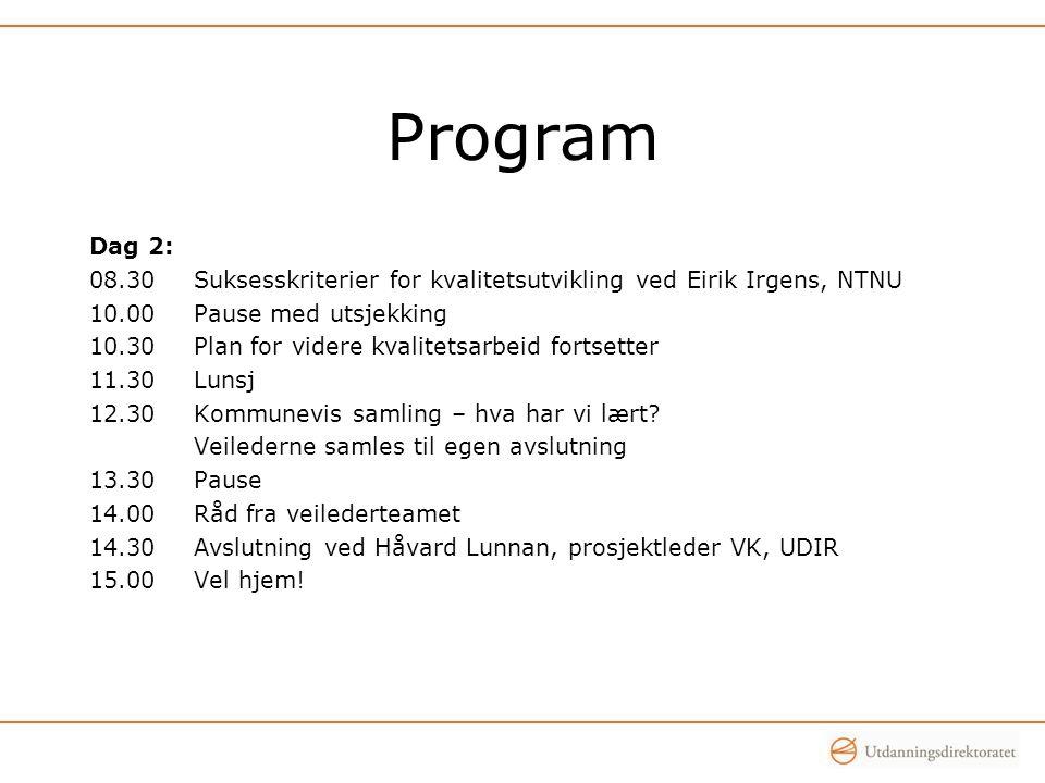 Program Dag 2: 08.30Suksesskriterier for kvalitetsutvikling ved Eirik Irgens, NTNU 10.00Pause med utsjekking 10.30Plan for videre kvalitetsarbeid fort