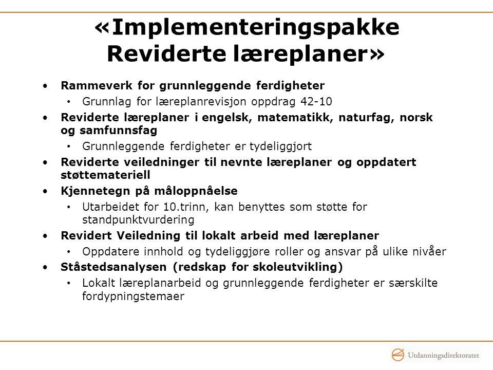 «Implementeringspakke Reviderte læreplaner» •Rammeverk for grunnleggende ferdigheter • Grunnlag for læreplanrevisjon oppdrag 42-10 •Reviderte læreplan