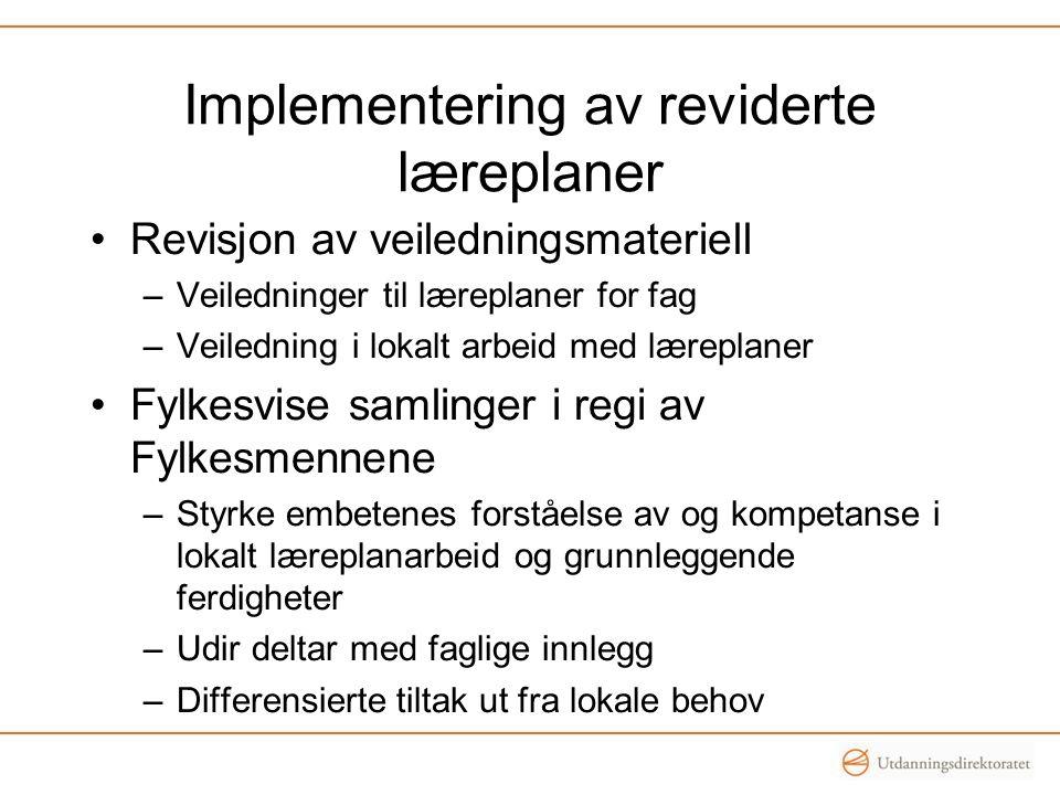 Implementering av reviderte læreplaner •Revisjon av veiledningsmateriell –Veiledninger til læreplaner for fag –Veiledning i lokalt arbeid med læreplan