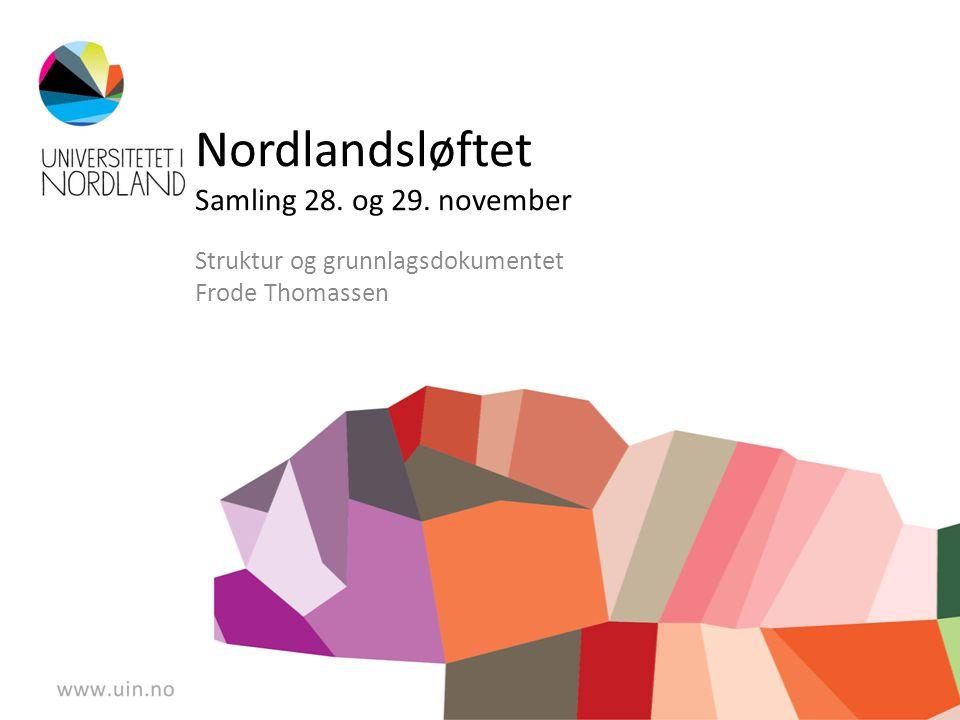 Nordlandsløftet Samling 28. og 29. november Struktur og grunnlagsdokumentet Frode Thomassen