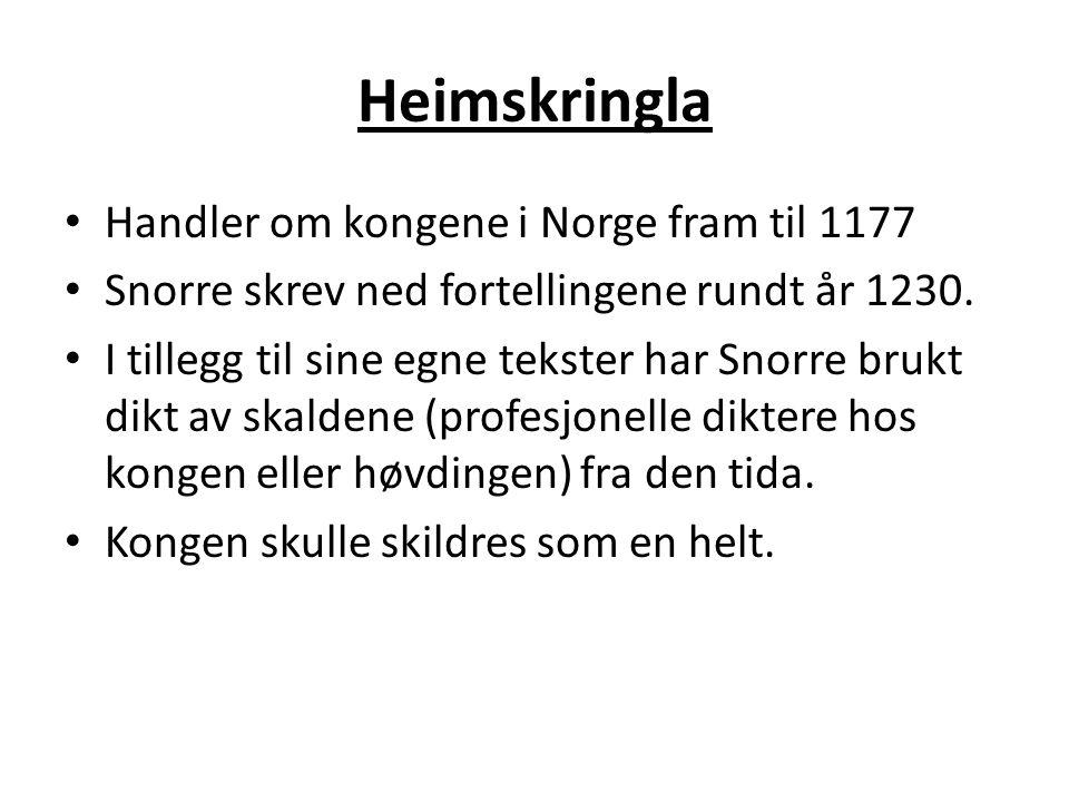 Heimskringla • Handler om kongene i Norge fram til 1177 • Snorre skrev ned fortellingene rundt år 1230. • I tillegg til sine egne tekster har Snorre b