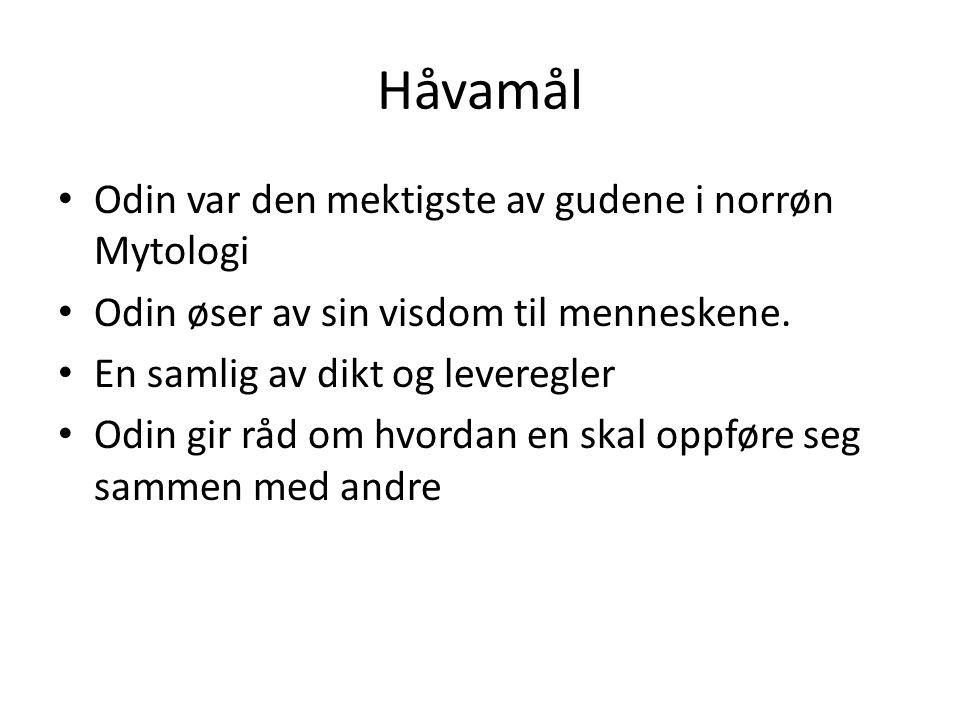 Håvamål • Odin var den mektigste av gudene i norrøn Mytologi • Odin øser av sin visdom til menneskene. • En samlig av dikt og leveregler • Odin gir rå