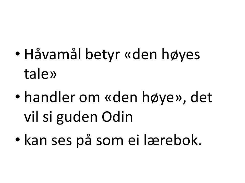 • Håvamål betyr «den høyes tale» • handler om «den høye», det vil si guden Odin • kan ses på som ei lærebok.