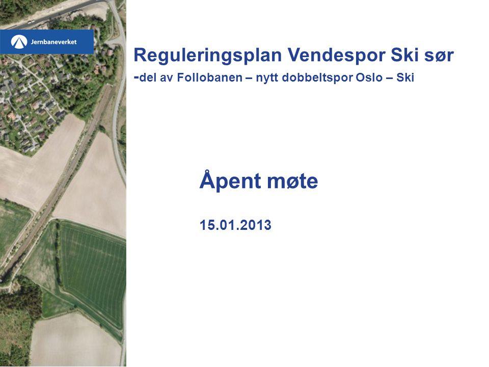 Åpent møte 15.01.2013 Reguleringsplan Vendespor Ski sør - del av Follobanen – nytt dobbeltspor Oslo – Ski