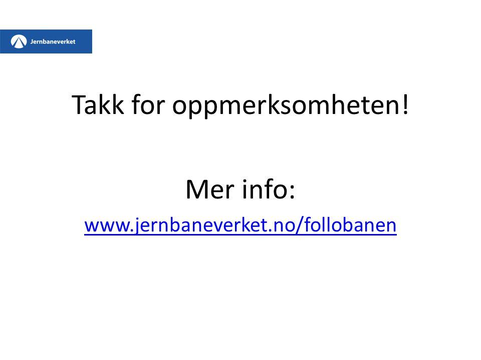 Takk for oppmerksomheten! Mer info: www.jernbaneverket.no/follobanen
