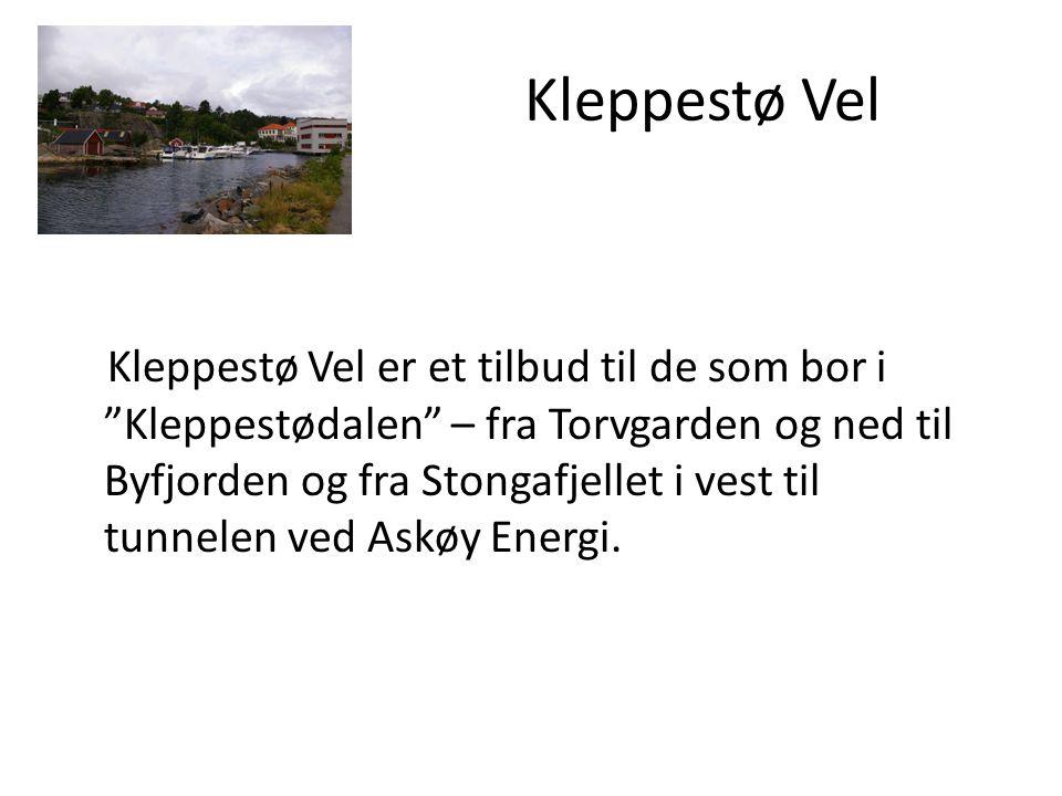 Kleppestø Vel Kleppestø Vel er et tilbud til de som bor i Kleppestødalen – fra Torvgarden og ned til Byfjorden og fra Stongafjellet i vest til tunnelen ved Askøy Energi.