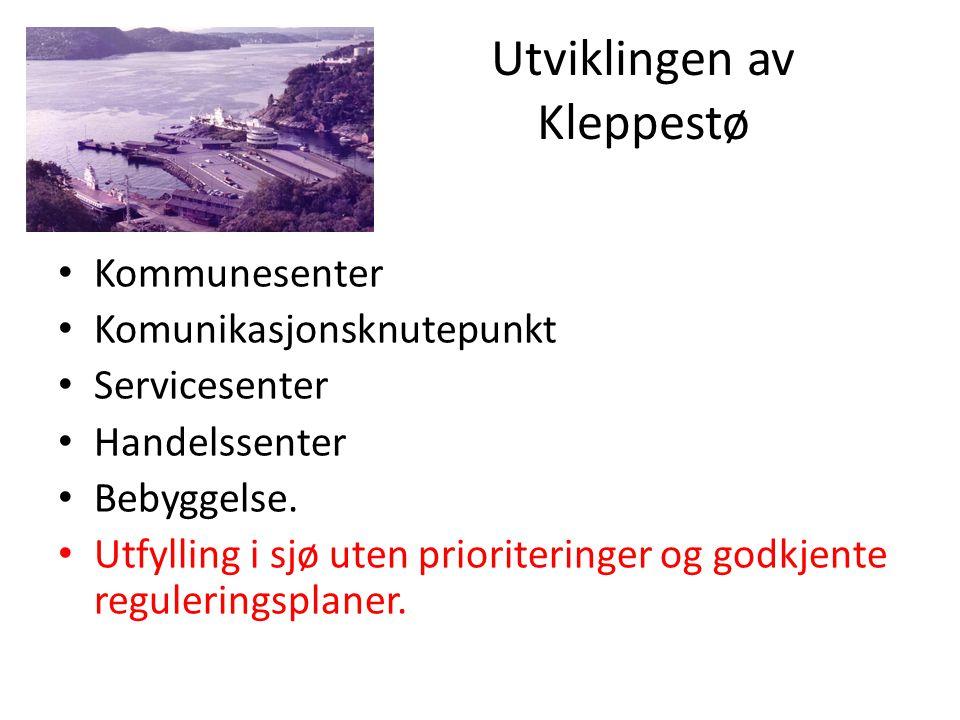 Utviklingen av Kleppestø • Kommunesenter • Komunikasjonsknutepunkt • Servicesenter • Handelssenter • Bebyggelse.