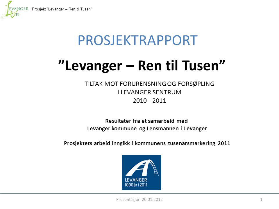"""Prosjekt """"Levanger – Ren til Tusen"""" TILTAK MOT FORURENSNING OG FORSØPLING I LEVANGER SENTRUM 2010 - 2011 Presentasjon 20.01.20121 """"Levanger – Ren til"""