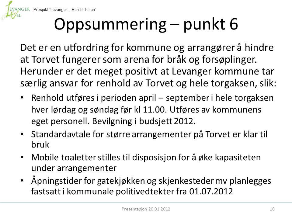 Prosjekt Levanger – Ren til Tusen Oppsummering – punkt 6 Det er en utfordring for kommune og arrangører å hindre at Torvet fungerer som arena for bråk og forsøplinger.