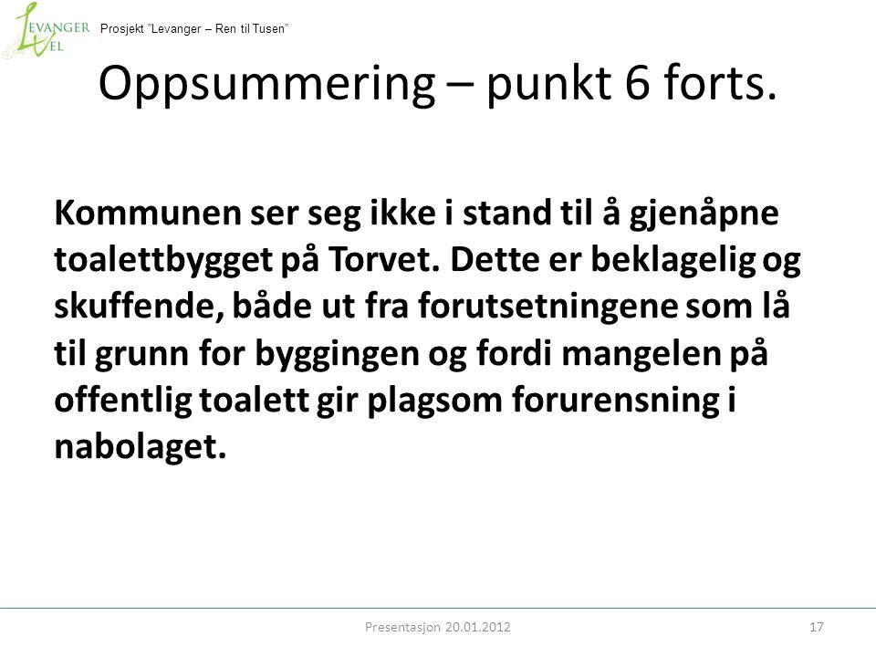 """Prosjekt """"Levanger – Ren til Tusen"""" Oppsummering – punkt 6 forts. Kommunen ser seg ikke i stand til å gjenåpne toalettbygget på Torvet. Dette er bekla"""