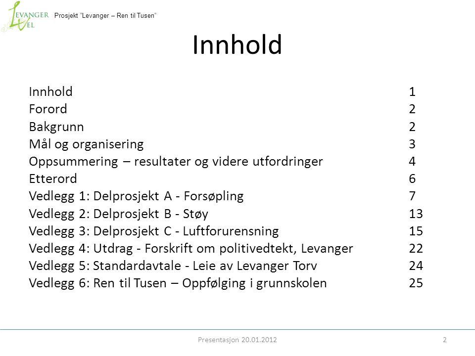 """Prosjekt """"Levanger – Ren til Tusen"""" Innhold Innhold1 Forord2 Bakgrunn2 Mål og organisering3 Oppsummering – resultater og videre utfordringer4 Etterord"""