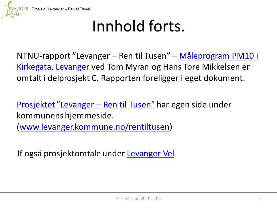 """Prosjekt """"Levanger – Ren til Tusen"""" Innhold forts. Presentasjon 20.01.20123 NTNU-rapport """"Levanger – Ren til Tusen"""" – Måleprogram PM10 i Kirkegata, Le"""