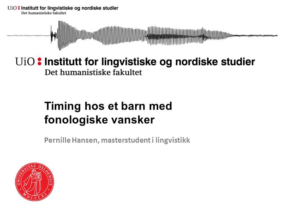 Timing hos et barn med fonologiske vansker Pernille Hansen, masterstudent i lingvistikk
