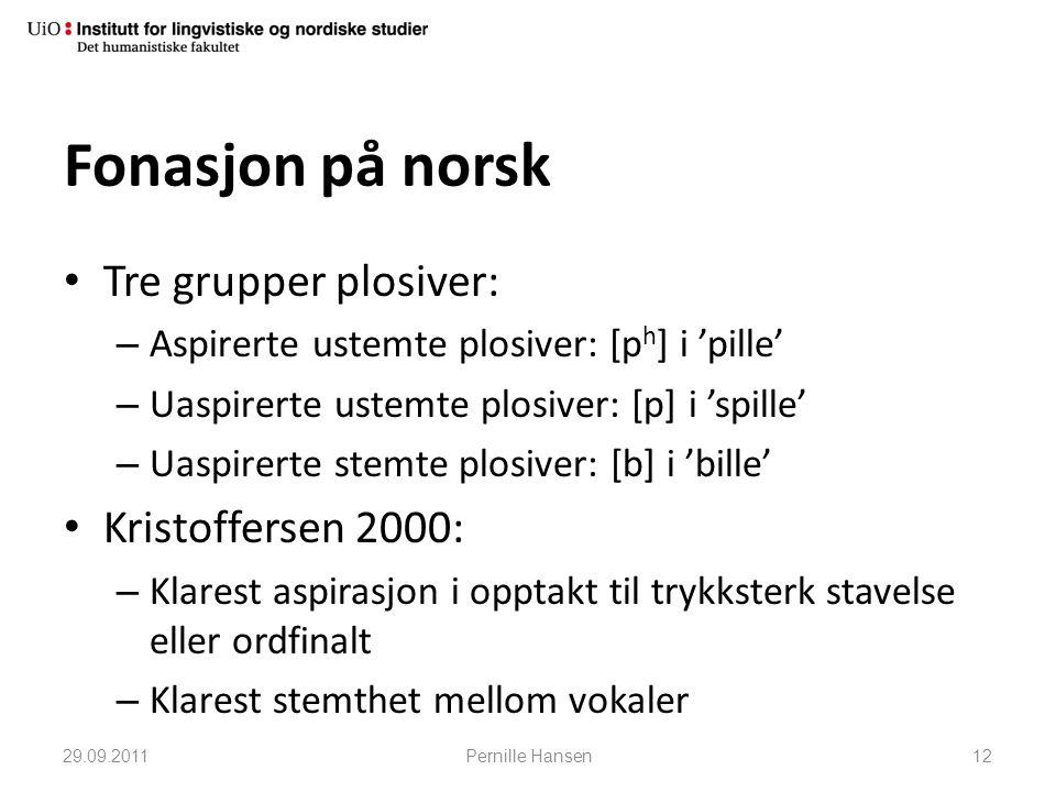 Fonasjon på norsk • Tre grupper plosiver: – Aspirerte ustemte plosiver: [p h ] i 'pille' – Uaspirerte ustemte plosiver: [p] i 'spille' – Uaspirerte st