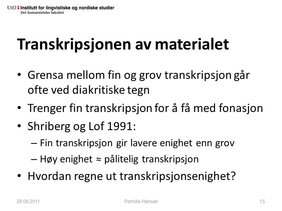 Transkripsjonen av materialet • Grensa mellom fin og grov transkripsjon går ofte ved diakritiske tegn • Trenger fin transkripsjon for å få med fonasjo