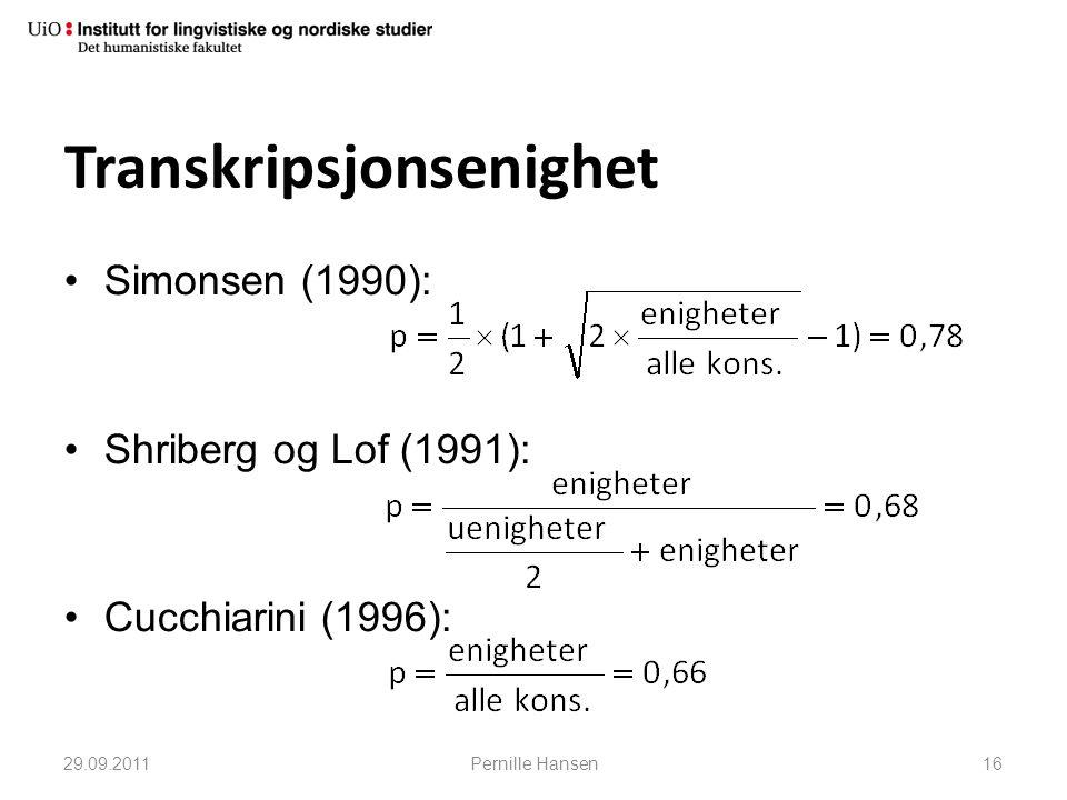 •Simonsen (1990): •Shriberg og Lof (1991): •Cucchiarini (1996): Transkripsjonsenighet 29.09.2011Pernille Hansen16