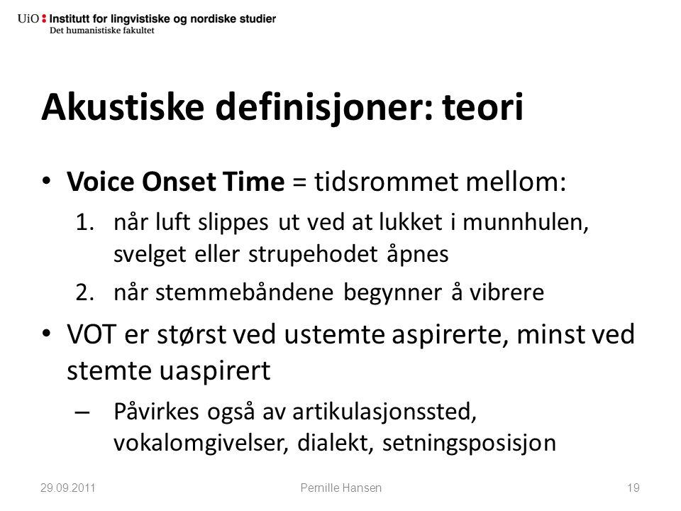 Akustiske definisjoner: teori • Voice Onset Time = tidsrommet mellom: 1.når luft slippes ut ved at lukket i munnhulen, svelget eller strupehodet åpnes