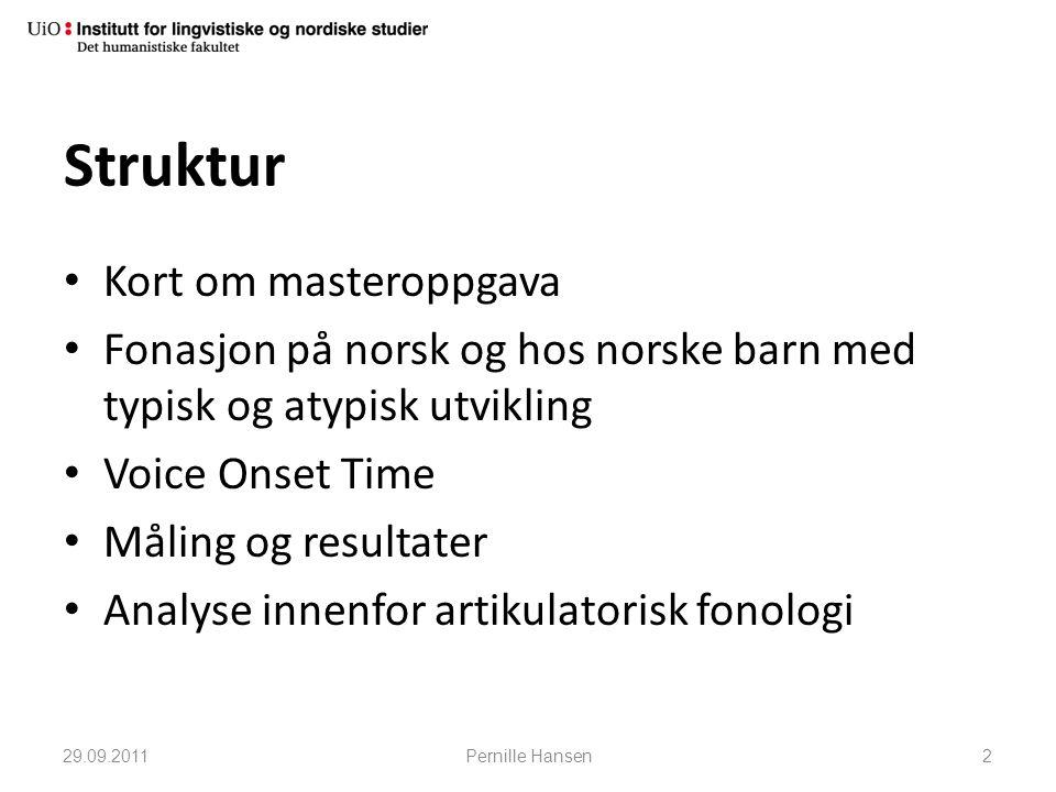 Struktur • Kort om masteroppgava • Fonasjon på norsk og hos norske barn med typisk og atypisk utvikling • Voice Onset Time • Måling og resultater • An