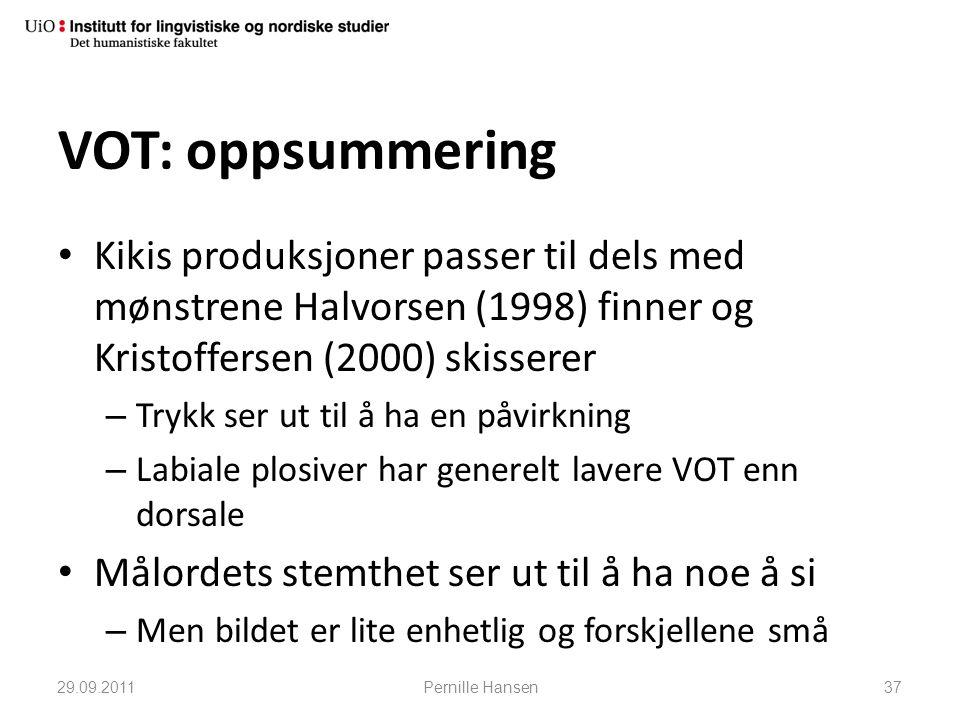 VOT: oppsummering • Kikis produksjoner passer til dels med mønstrene Halvorsen (1998) finner og Kristoffersen (2000) skisserer – Trykk ser ut til å ha