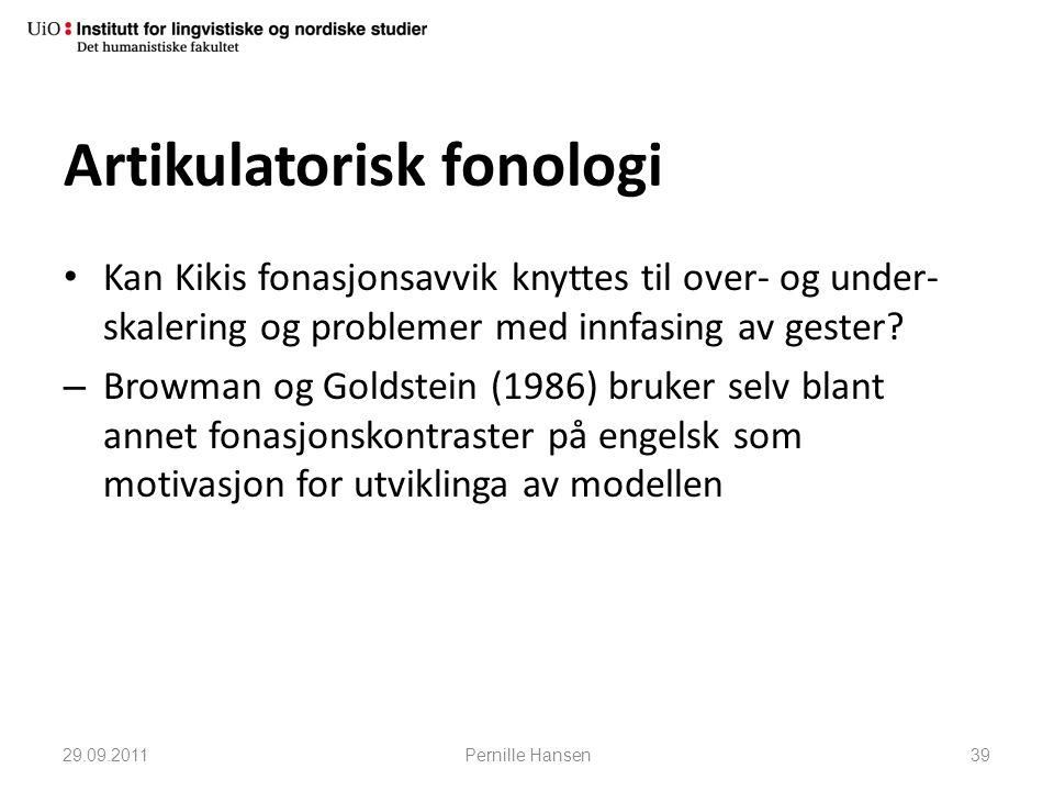 Artikulatorisk fonologi • Kan Kikis fonasjonsavvik knyttes til over- og under- skalering og problemer med innfasing av gester? – Browman og Goldstein