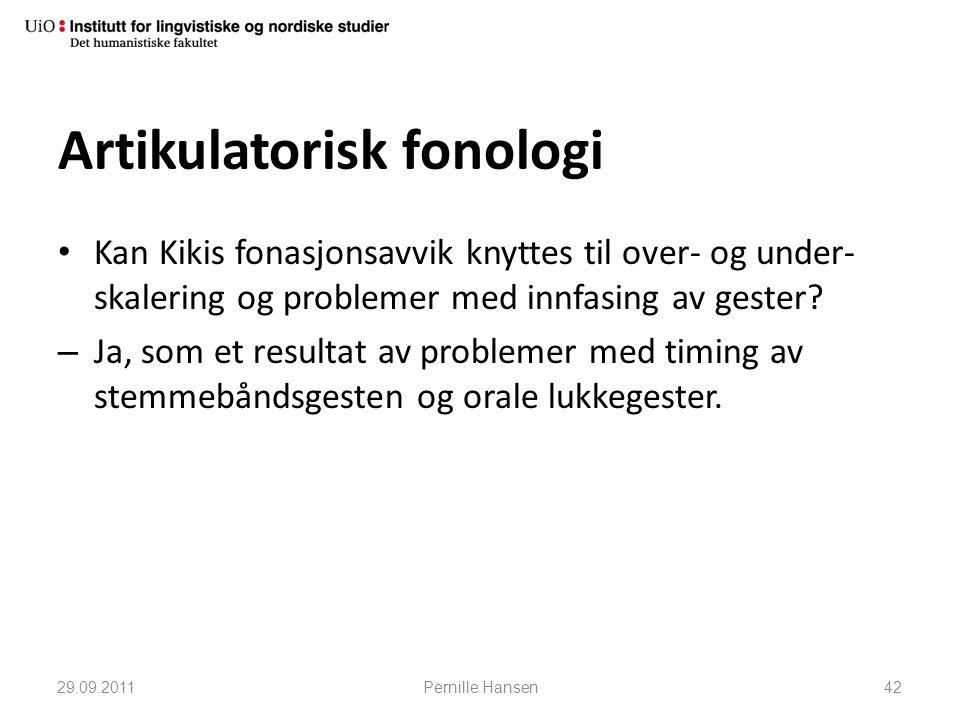 Artikulatorisk fonologi • Kan Kikis fonasjonsavvik knyttes til over- og under- skalering og problemer med innfasing av gester? – Ja, som et resultat a
