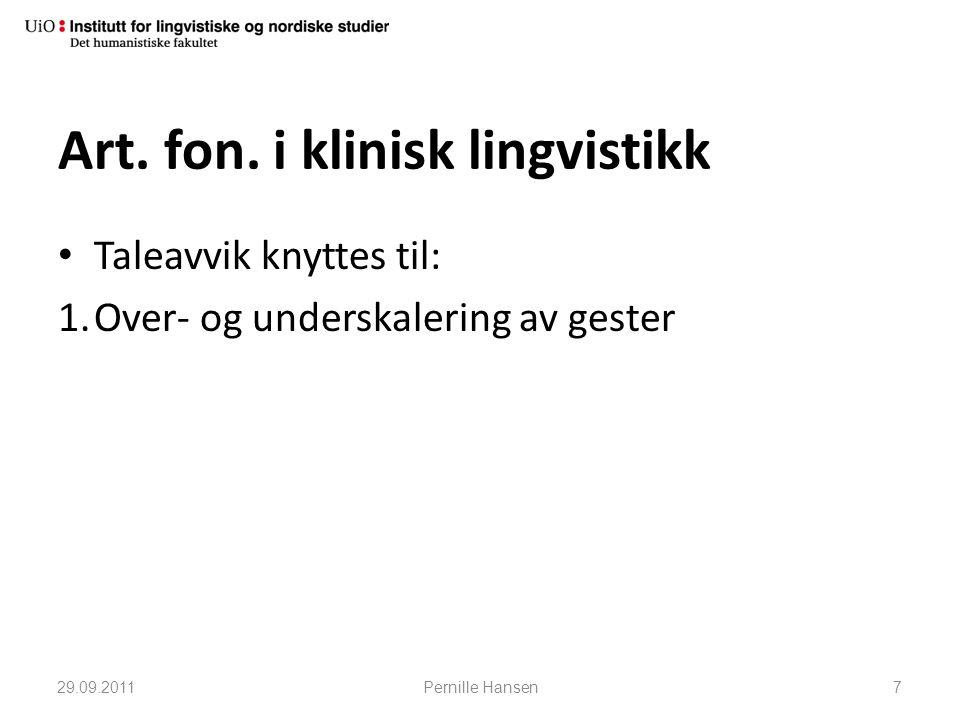 Art. fon. i klinisk lingvistikk • Taleavvik knyttes til: 1.Over- og underskalering av gester 29.09.2011Pernille Hansen7