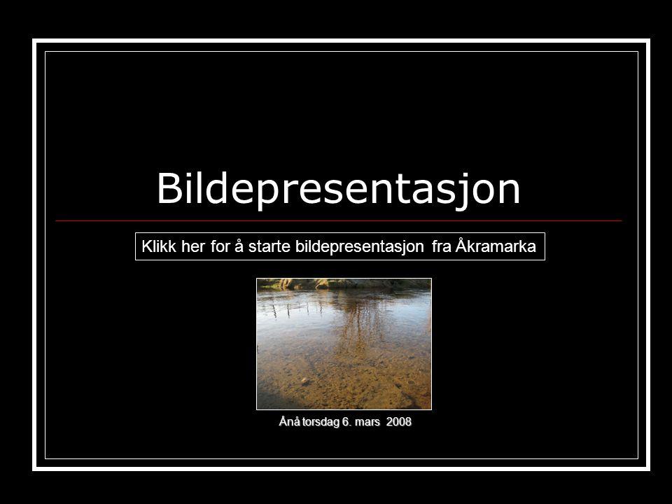 Bildepresentasjon Klikk her for å starte bildepresentasjon fra Åkramarka Ånå torsdag 6. mars 2008