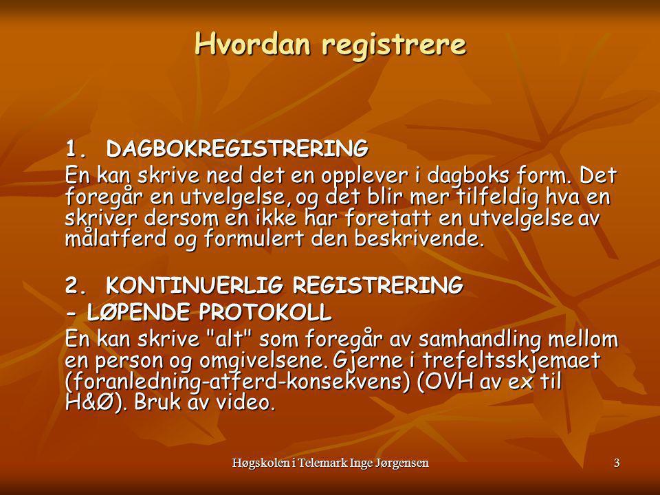 Høgskolen i Telemark Inge Jørgensen4 Registrering fortsetter 1 For andre registreringsmetoder er det nødvendig å definere målatferden før observasjon.