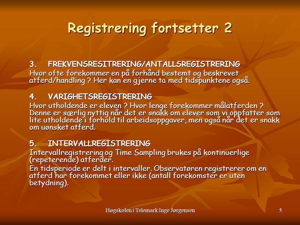 Høgskolen i Telemark Inge Jørgensen6 Registrering fortsetter 3 6.TIME SAMPLING En observerer samme type atferd som ved intervallregistrering, men nå noteres kun atferden når den forekommer helt til slutt innen intervallet.