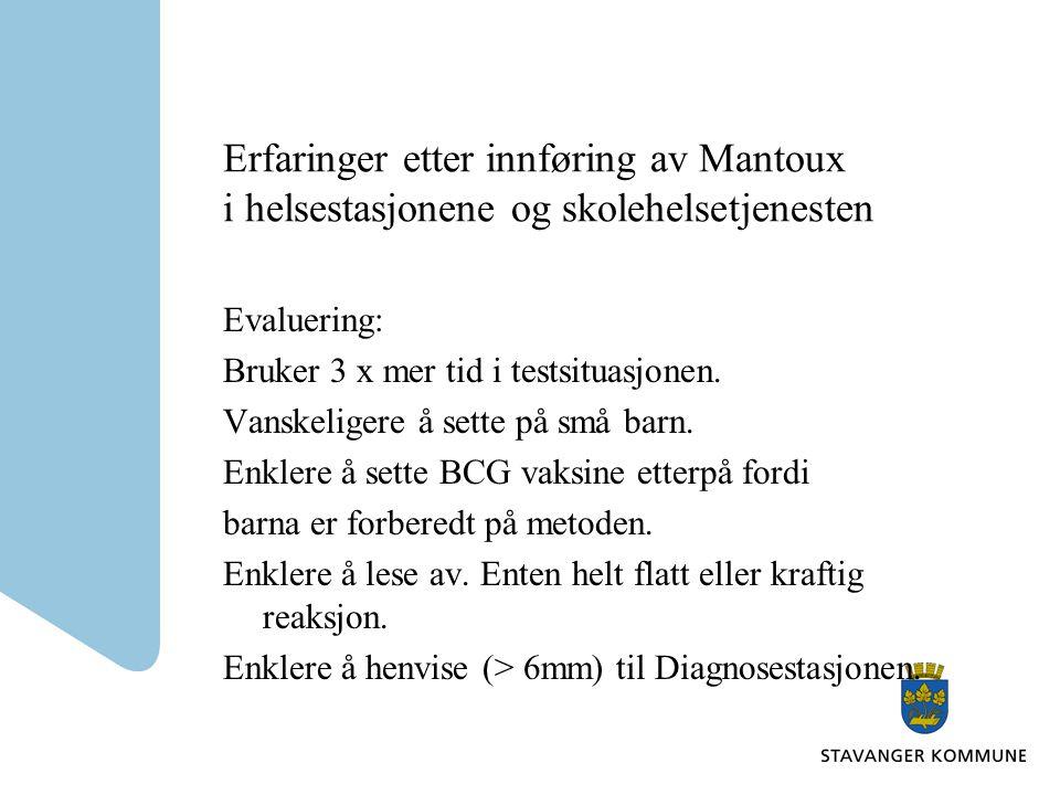 Erfaringer etter innføring av Mantoux i helsestasjonene og skolehelsetjenesten Evaluering: Bruker 3 x mer tid i testsituasjonen.