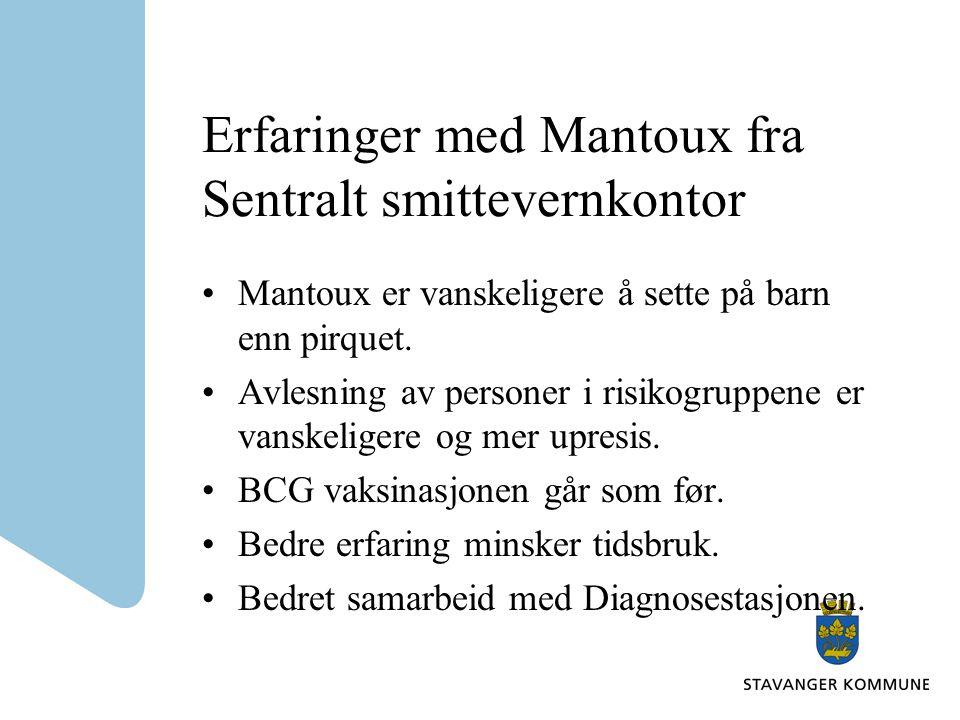 Erfaringer med Mantoux fra Sentralt smittevernkontor •Mantoux er vanskeligere å sette på barn enn pirquet.