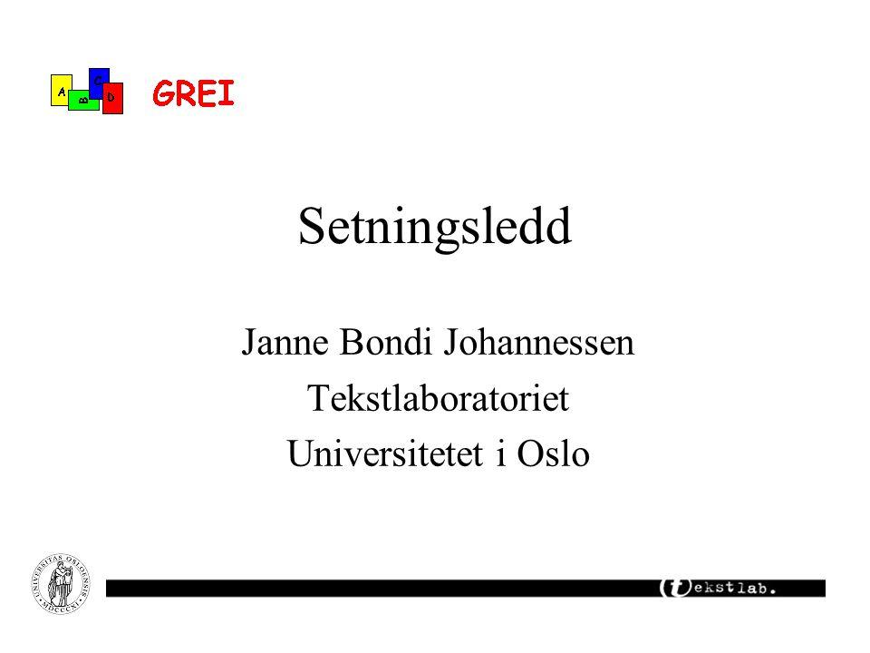 Setningsledd Janne Bondi Johannessen Tekstlaboratoriet Universitetet i Oslo