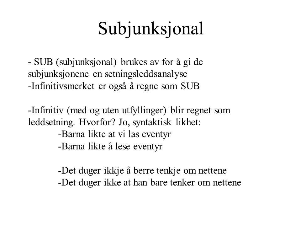 Subjunksjonal - SUB (subjunksjonal) brukes av for å gi de subjunksjonene en setningsleddsanalyse -Infinitivsmerket er også å regne som SUB -Infinitiv (med og uten utfyllinger) blir regnet som leddsetning.