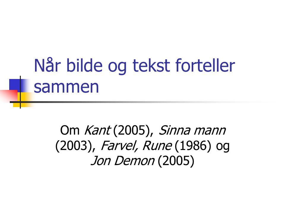 Når bilde og tekst forteller sammen Om Kant (2005), Sinna mann (2003), Farvel, Rune (1986) og Jon Demon (2005)